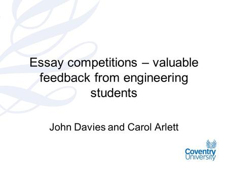 Essay competitions – valuable feedback from engineering students John Davies and Carol Arlett.