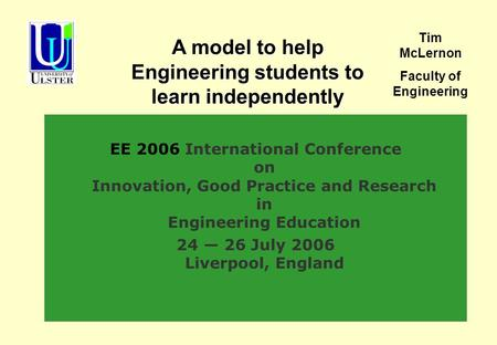 EE 2006 International Conference on Innovation, Good Practice and Research in Engineering Education 24 26 July 2006 Liverpool, England A model to help.