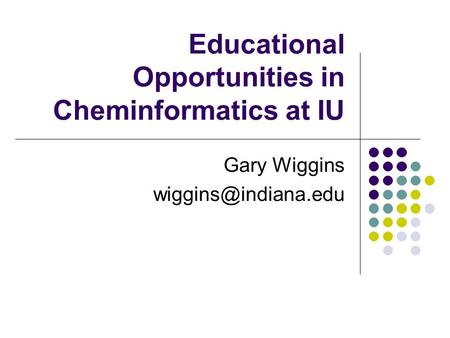 Educational Opportunities in Cheminformatics at IU Gary Wiggins