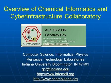 1 Overview of Chemical Informatics and Cyberinfrastructure Collaboratory Aug 16 2006 Geoffrey Fox Computer Science, Informatics, Physics Pervasive Technology.
