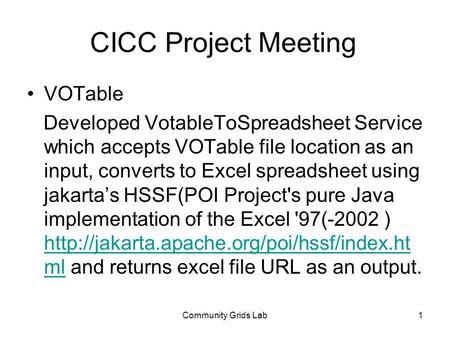 Community Grids Lab1 CICC Project Meeting VOTable Developed VotableToSpreadsheet Service which accepts VOTable file location as an input, converts to Excel.