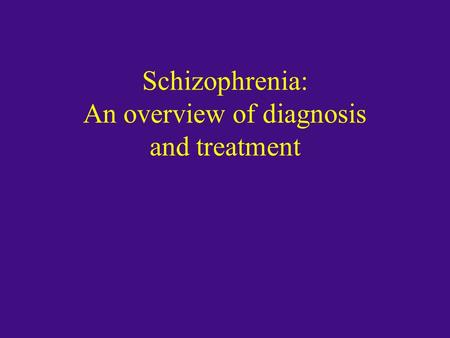 Schizophrenia: An overview of diagnosis and treatment.