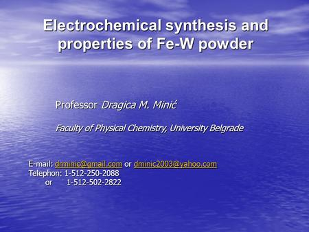 Electrochemical synthesis and properties of Fe-W powder Professor Dragica M. Minić Faculty of Physical Chemistry, University Belgrade