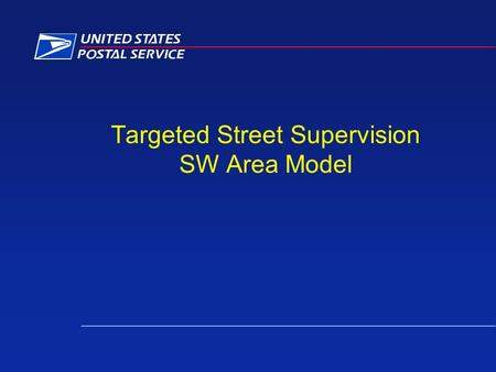 Targeted Street Supervision SW Area Model. Targeted Street Supervision Define Targeted Street Supervision –Review locally available data to determine.