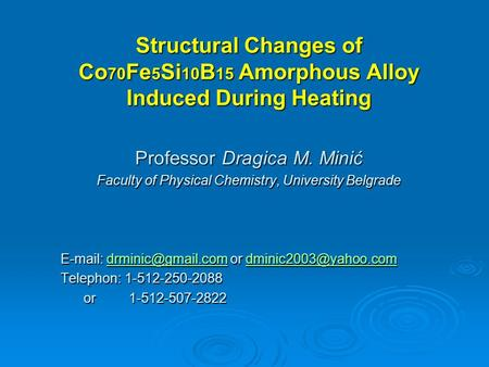 Structural Changes of Co 70 Fe 5 Si 10 B 15 Amorphous Alloy Induced During Heating Professor Dragica M. Minić Faculty of Physical Chemistry, University.