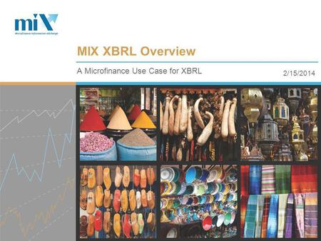 2/15/2014 A Microfinance Use Case for XBRL MIX XBRL Overview.