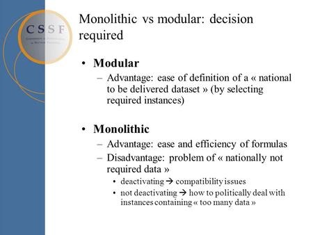Monolithic vs modular: decision required Modular –Advantage: ease of definition of a « national to be delivered dataset » (by selecting required instances)