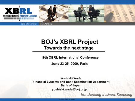 1 BOJs XBRL Project Towards the next stage Yoshiaki Wada Financial Systems and Bank Examination Department Bank of Japan © 2008.