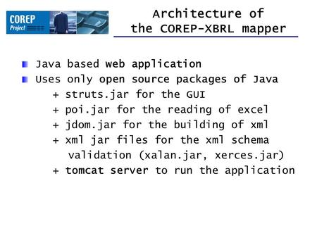 Architecture of the COREP-XBRL mapper Java based web application Uses only open source packages of Java + struts.jar for the GUI + poi.jar for the reading.