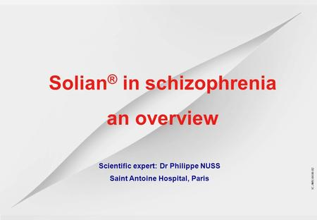IC.AMS.04.06.02 Scientific expert: Dr Philippe NUSS Saint Antoine Hospital, Paris Solian ® in schizophrenia an overview.