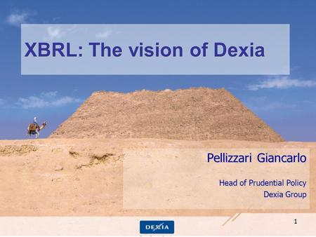 1 XBRL: The vision of Dexia Pellizzari Giancarlo Head of Prudential Policy Dexia Group.