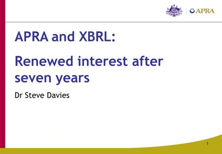 1 APRA and XBRL: Renewed interest after seven years Dr Steve Davies.