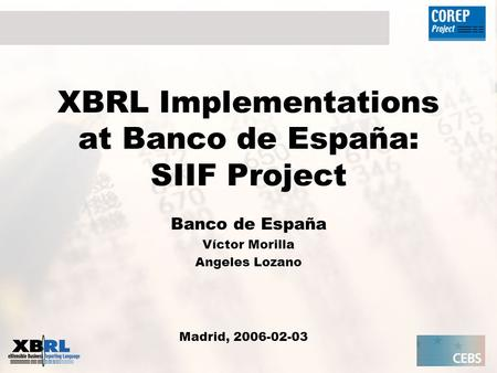 XBRL Implementations at Banco de España: SIIF Project Banco de España Víctor Morilla Angeles Lozano Madrid, 2006-02-03.