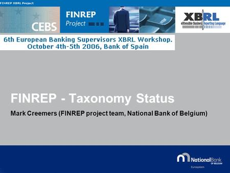 © National Bank of Belgium FINREP - Taxonomy Status Mark Creemers (FINREP project team, National Bank of Belgium)