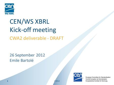26 September 2012 Emile Bartolé CEN/WS XBRL Kick-off meeting CWA2 deliverable - DRAFT 1CWA2.