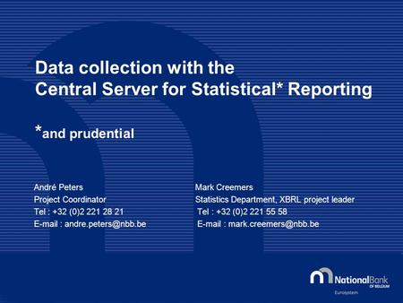 Data collection with the Central Server for Statistical* Reporting * and prudential André PetersMark Creemers Project CoordinatorStatistics Department,