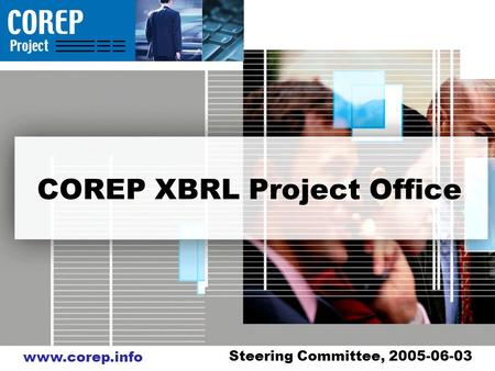 Www.corep.info COREP XBRL Project Office Steering Committee, 2005-06-03.