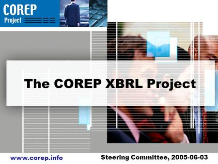 Www.corep.info The COREP XBRL Project Steering Committee, 2005-06-03.