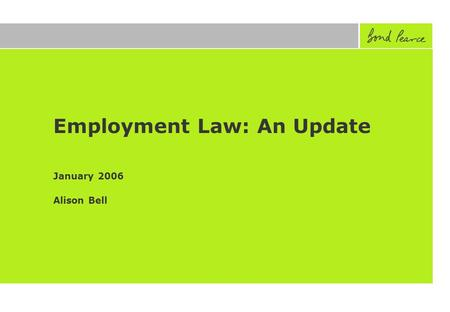 Employment Law: An Update January 2006 Alison Bell.