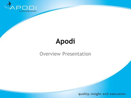 ©Apodi Limited 2008 Apodi Overview Presentation. ©Apodi Limited 2008 About Apodi Specialist provider of outsourced business solutions, primarily to the.
