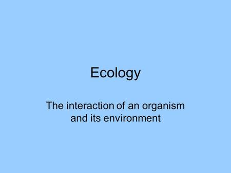 The interaction of an organism and its environment