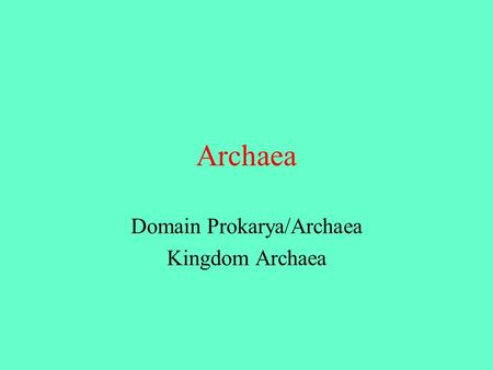 Archaea Domain Prokarya/Archaea Kingdom Archaea. Discovery of Archaea Prior to 1977 they were considered bacteria 1977 Carl Woese and George Fox proposed.