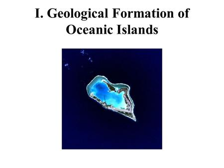 I. Geological Formation of Oceanic Islands. A. What is an oceanic island?