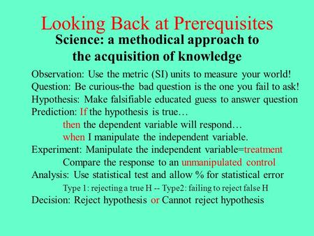 Looking Back at Prerequisites Science: a methodical approach to the acquisition of knowledge Observation: Use the metric (SI) units to measure your world!