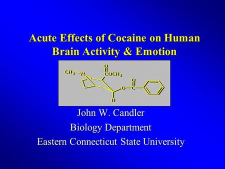 Acute Effects of Cocaine on Human Brain Activity & Emotion John W. Candler Biology Department Eastern Connecticut State University.