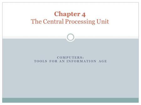 COMPUTERS: TOOLS FOR AN INFORMATION AGE Chapter 4 The Central Processing Unit.