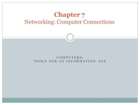 COMPUTERS: TOOLS FOR AN INFORMATION AGE Chapter 7 Networking: Computer Connections.