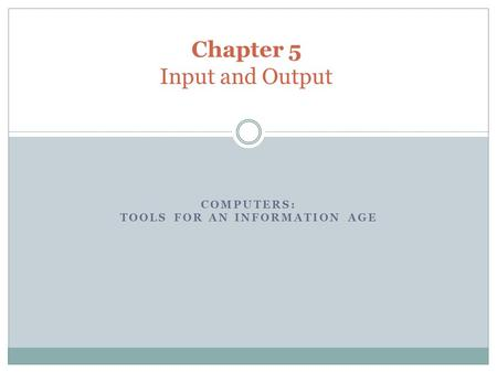 COMPUTERS: TOOLS FOR AN INFORMATION AGE Chapter 5 Input and Output.