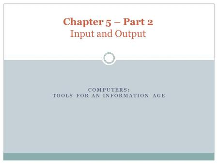 COMPUTERS: TOOLS FOR AN INFORMATION AGE Chapter 5 – Part 2 Input and Output.