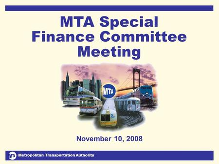 Metropolitan Transportation Authority November 10, 2008 1 MTA Special Finance Committee Meeting DJC November 10, 2008.
