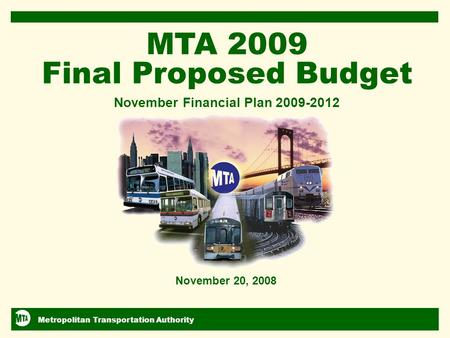 Metropolitan Transportation Authority November 2008 Financial Plan 2009-2012 1 2/15/2014 11:22 AM 1 Metropolitan Transportation Authority November 20,