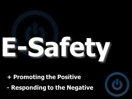 + Promoting the Positive - Responding to the Negative.