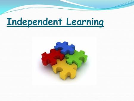 Independent Learning. Independent Learning is … a process, a method and a philosophy of education whereby a learner acquires knowledge by his or her own.