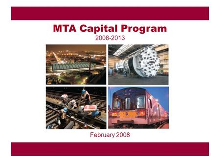 1 February 2008 MTA Capital Program 2008-2013. 2 Genesis of the Accelerated Program –2007 statute created NYC Traffic Congestion Mitigation Commission.