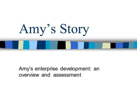Amys Story Amys enterprise development: an overview and assessment.