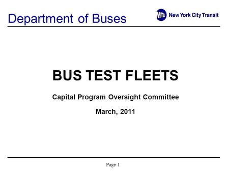 Page 1 BUS TEST FLEETS Capital Program Oversight Committee March, 2011 Department of Buses.