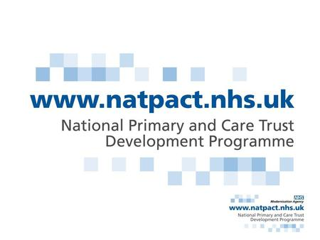 NatPaCT works with Primary & Care Trusts to help them learn & grow together, as connected and competent organisations and leaders of radical change.