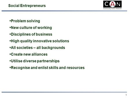 0 Community Action Network (CAN) Developing Premises Through Social Entrepreneurship Brian Burgess.