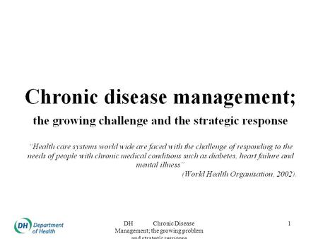 DH Chronic Disease Management; the growing problem and strategic response 1.