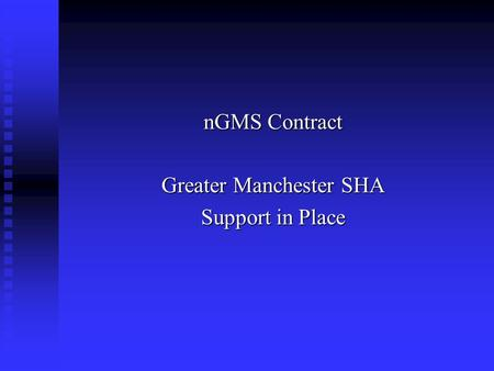 NGMS Contract Greater Manchester SHA Support in Place.