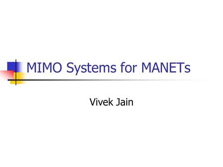 MIMO Systems for MANETs Vivek Jain. Outline Antenna System Smart Antenna System Gigabit Wireless Links – Design Challenges in SISO Links Need for MIMO.