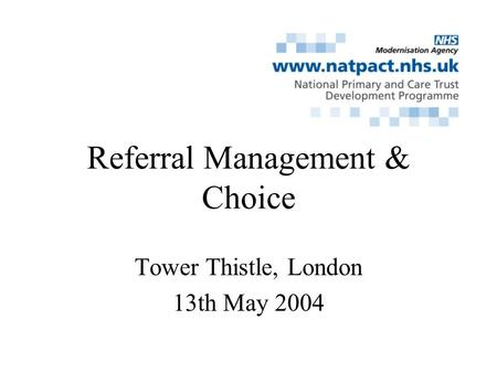 Referral Management & Choice Tower Thistle, London 13th May 2004.