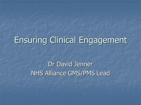 Ensuring Clinical Engagement Dr David Jenner NHS Alliance GMS/PMS Lead.
