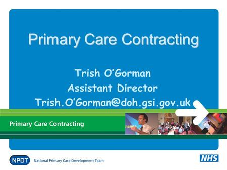 Primary Care Contracting Trish OGorman Assistant Director