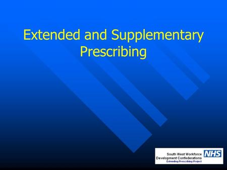 Extended and Supplementary Prescribing. Supports modernisation in the NHS Vision for Pharmacy More staff, working differently NICE/CHAI Improving working.