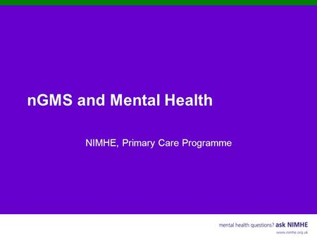 NGMS and Mental Health NIMHE, Primary Care Programme.